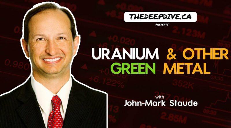 John-Mark Staude: Bullish On Uranium & Other Green Metals – The Daily Dive